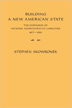 Amazon.fr - Building a New American State: The Expansion of National Administrative Capacities, 1877-1920 - Stephen Skowronek - Livres
