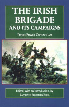 The Irish Brigade and its Campaigns ~ David Power Conyingham Irish American, American Civil War, Civil War Books, The Wild Geese, Irish Warrior, Union Army, Book Corners, Book Sites