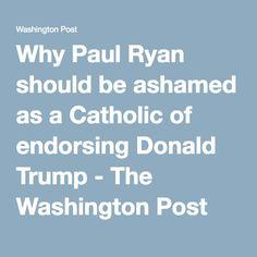 Why Paul Ryan should be ashamed as a Catholic of endorsing Donald Trump - The Washington Post