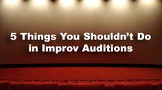 Based on past experience, Ryan Nallen shares his advice on auditions and the 5 things you shouldn't do in improv auditions.