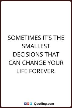 change quotes Sometimes it's the smallest decisions that can change your life forever.