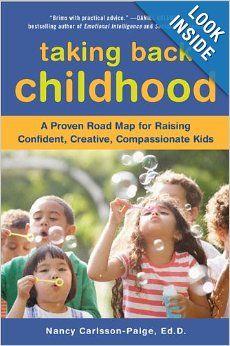 Taking Back Childhood: A Proven Roadmap for Raising Confident, Creative, Compassionate Kids: Nancy Carlsson-Paige: 9780452290099: Amazon.com...