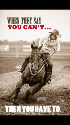 "*** ""When they say you can't, then you have to."" Cowgirl and horse. Cowgirl Quote, Cowgirl And Horse, Horse Love, Horse Girl, Rodeo Quotes, Equestrian Quotes, Cowboy Quotes, Hunting Quotes, Equine Quotes"