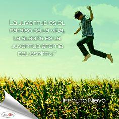 """""""La juventud es el paraíso de la vida, la alegría es la juventud eterna del espíritu."""" Ippolito Nievo #frases"""