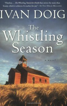 The Whistling Season:  Ivan Doig--Love this author and this book in particular!!