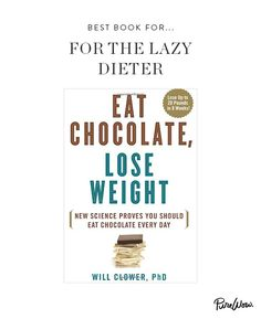 Eat Chocolate, Lose Weight by Will Clower, Ph.D. .......Don't mind if I do.......The Best New Books for Any Occasion via @PureWow
