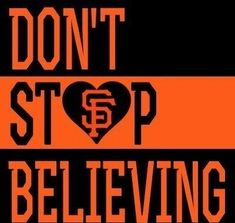 dont stop believing sf giants My Giants, Giants Baseball, Football, San Fransico Giants, San Francisco Basketball, 2012 World Series, Posters Diy, Forty Niners, Steve Perry