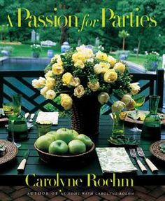 A Passion For Parties: Celebrating life with her unerring sense of style, Carolyne Roehm shows how to make any occasion unforgettable in A Passion for Parties.