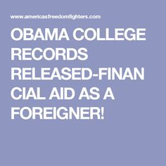 OBAMA COLLEGE RECORDS RELEASED-FINANCIAL AID AS A FOREIGNER!