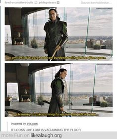The maid of Asgard  just pretend to be doing housework with Loki while you conquer household chores ,,,   try not to giggle too much.