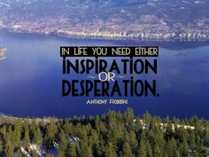 Free Wallpaper with Inspirational Quote by Anthony Robbins - In life you need either inspiration or desperation