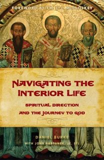 Navigating the Interior Life – Win a Wonderful Book for Your Spiritual Journey by Dan Burke