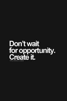 Don't wait for opportunity. Create it! #BreakthroughCoaching