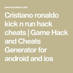 Cristiano ronaldo kick n run hack cheats | Game Hack and Cheats Generator for android and ios