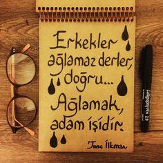 Erkekler ağlamaz derler, doğru...  Ağlamak, adam işidir.   - Tunç İlkman  #sözler #anlamlısözler #güzelsözler #manalısözler #özlüsözler #alıntı #alıntılar #alıntıdır #alıntısözler