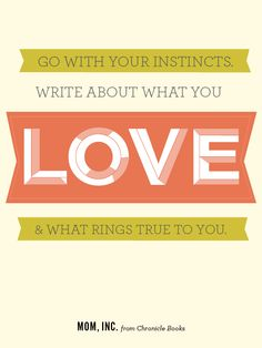 write about what you LOVE....