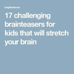 17 challenging brainteasers for kids that will stretch your brain