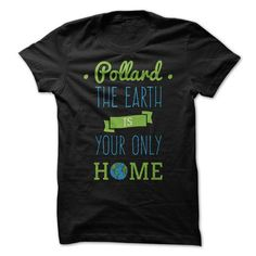 Pollard - The Earth is your only home - #gift ideas #gift for her. PRICE CUT  => https://www.sunfrog.com/Holidays/Pollard--The-Earth-is-your-only-home.html?id=60505