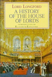 A History of the House of Lords by Frank Pakenham, Earl of Longford