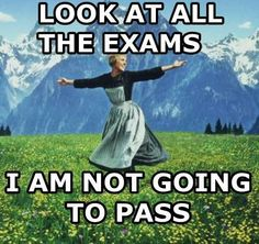 Every single time during the final exams. This is not going to happen to you. Good luck peeps!