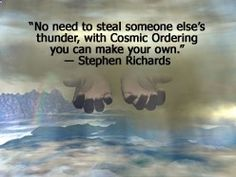 Success author Stephen Richards gives a Cosmic Ordering quote.