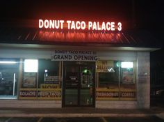 And, of course, Donut Taco Palace 3. | 21 Places That Might Actually Be Heaven On Earth