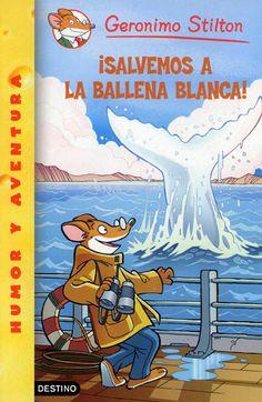 Geronimo Stilton: ¡SALVEMOS LA BALLENA BLANCA (HUMOR Y MISTERIO)! Escritora: Elisabetta Dami. Editorial: DESTINO