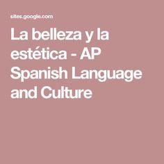 La belleza y la estética - AP Spanish Language and Culture                                                                                                                                                     More