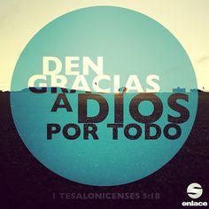 Den gracias a Dios por todo, porque esto es lo que él quiere como creyentes en Cristo Jesús. - 1 Tesalonicenses 5:18