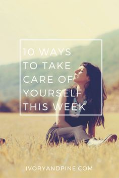 10 ways to take care of yourself this week | Self Care | Mental Health