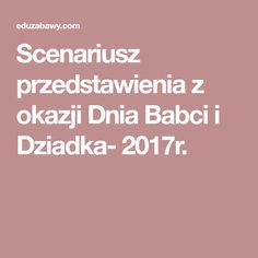 Scenariusz przedstawienia z okazji Dnia Babci i Dziadka- 2017r. Kids And Parenting, Diy And Crafts, Education, School, Day, Trees, Patterns, Block Prints, Patrones