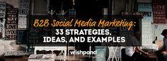 B2B Social Media Marketing: 33 Strategies, Ideas and Examples