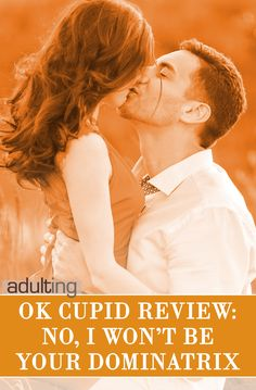 OK Cupid Online Dating Review: No, I Won't Be Your Dominatrix via @adultingtv