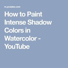 How to Paint Intense Shadow Colors in Watercolor - YouTube