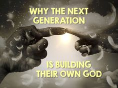 Why the Next Generation is Building Their Own God ~ RELEVANT CHILDREN'S MINISTRY