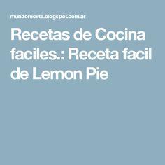 Recetas de Cocina faciles.: Receta facil de Lemon Pie
