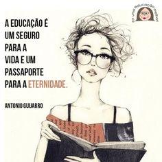 """""""A educação é um seguro para a vida e um passaporte para a eternidade"""" - Antônio Guijarro"""