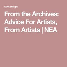 From the Archives: Advice For Artists, From Artists | NEA