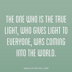 The one who is the true light, who gives light to everyone, was coming into the world. - John 1:9 (NLT) . #dailybibleverse #dailybible#christianquotes #christian #godisgood#jesus #jesuslovesyou #followme #follow#telltheworld #quotes #bible #godcares #believe #faith #godisincontrol#pray #trustgodbro #godcares #staystrong#strength #life #heart #letgod#thegoodquote #bibleverse #verseoftheday