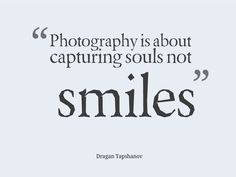 photography is about capturing souls not smiles