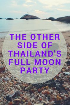 the other side of Thailands full moon party: What Koh Phangan is like out of the crazy party season.