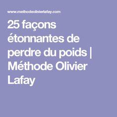 25 façons étonnantes de perdre du poids | Méthode Olivier Lafay