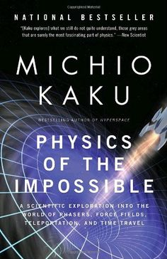 Bestseller books online Physics of the Impossible: A Scientific Exploration into the World of Phasers, Force Fields, Teleportation, and Time Travel Michio Kaku