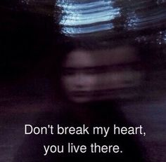 Please don't break my heart.