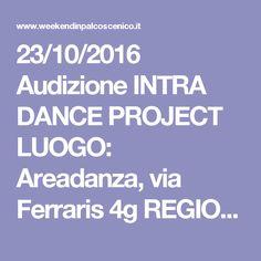 23/10/2016 Audizione INTRA DANCE PROJECT LUOGO: Areadanza, via Ferraris 4g REGIONE: Toscana PROVINCIA: Livorno CITTA': Livorno