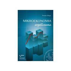Zalega T.: Mikroekonomia współczesna. - Warszawa : Wydawnictwo Naukowe Wydziału Zarządzania Uniwersytetu Warszawskiego, cop. 2011. Sygn.: HB179.P7 Z35 2011