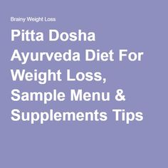 Pitta Dosha Ayurveda Diet For Weight Loss, Sample Menu & Supplements Tips