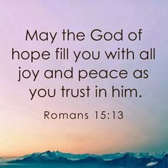 """""""May the God who gives hope fill you with all joy and peace by your trusting in him, so that you may abound in hope with power of holy spirit."""" Rom. 15:13 NWT"""