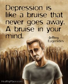Depression quote: Depression is like a bruise that never goes away. A bruise in your mind.  www.HealthyPlace.com