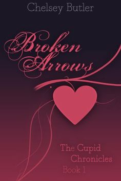 Broken Arrows (The Cupid Chronicles) by Chelsey Butler, http://www.amazon.com/dp/B00IAVGBL8/ref=cm_sw_r_pi_dp_11yetb1XK6BGS
